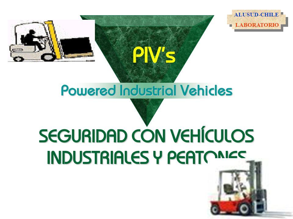 ALUSUD-CHILE LABORATORIO. PIV's Powered Industrial Vehicles SEGURIDAD CON VEHÍCULOS INDUSTRIALES Y PEATONES.