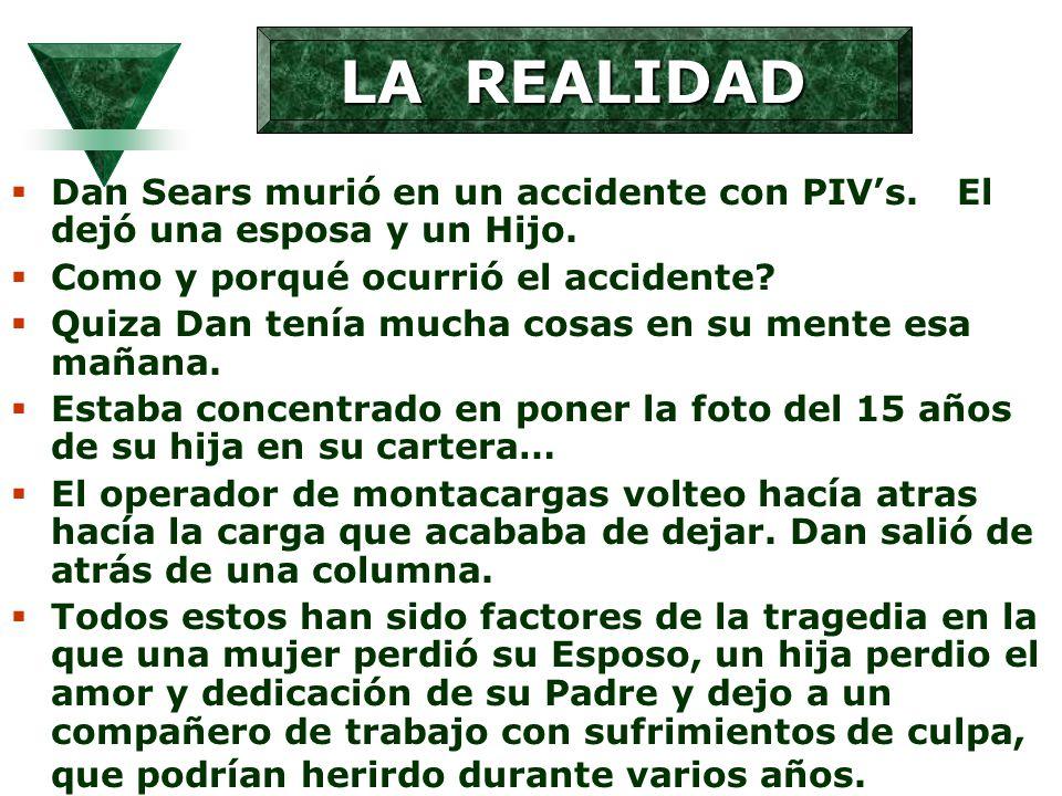 LA REALIDAD Dan Sears murió en un accidente con PIV's. El dejó una esposa y un Hijo. Como y porqué ocurrió el accidente