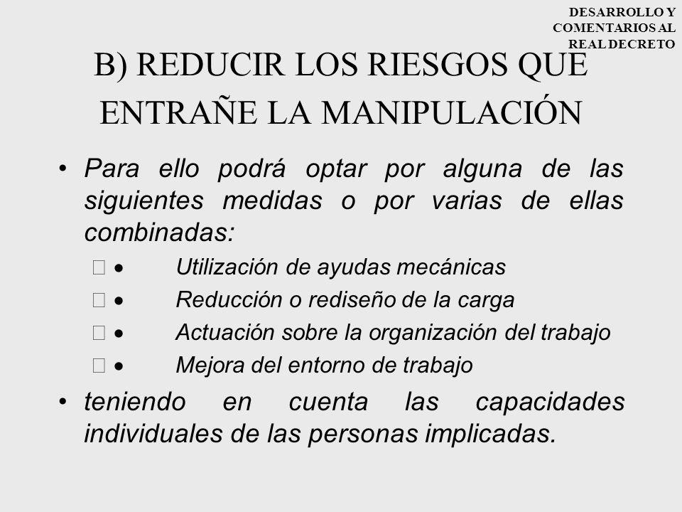 B) REDUCIR LOS RIESGOS QUE ENTRAÑE LA MANIPULACIÓN