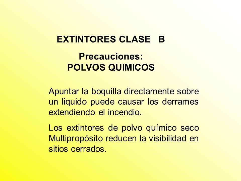 EXTINTORES CLASE B Precauciones: POLVOS QUIMICOS