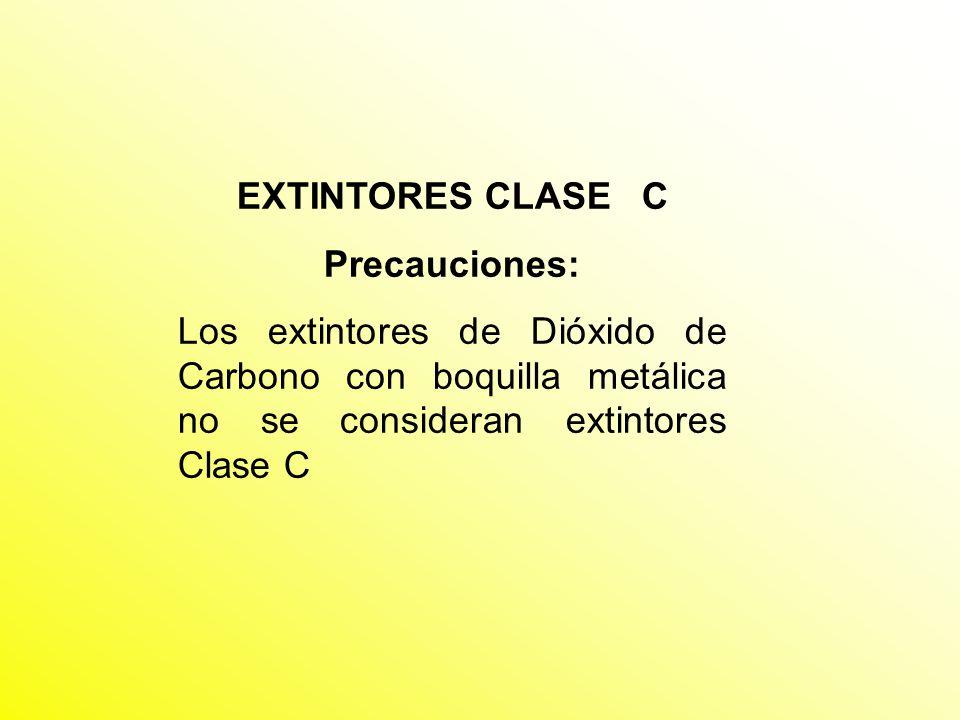 EXTINTORES CLASE C Precauciones: Los extintores de Dióxido de Carbono con boquilla metálica no se consideran extintores Clase C.