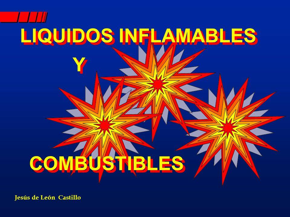 LIQUIDOS INFLAMABLES Y COMBUSTIBLES Jesús de León Castillo