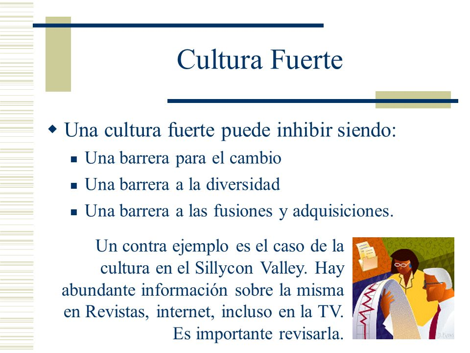Cultura Fuerte Una cultura fuerte puede inhibir siendo: