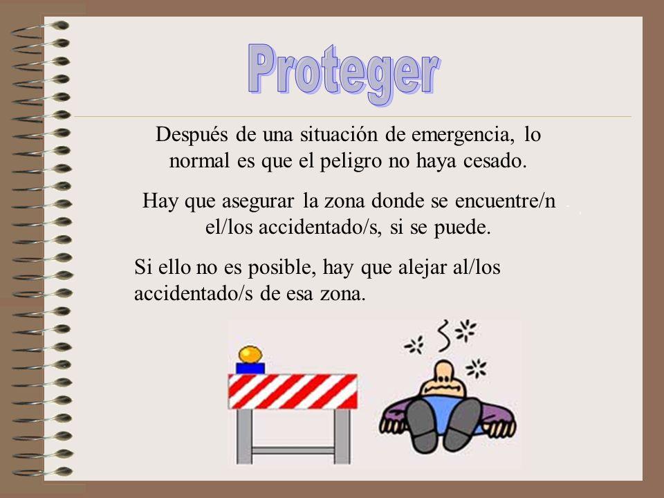 Proteger Después de una situación de emergencia, lo normal es que el peligro no haya cesado.