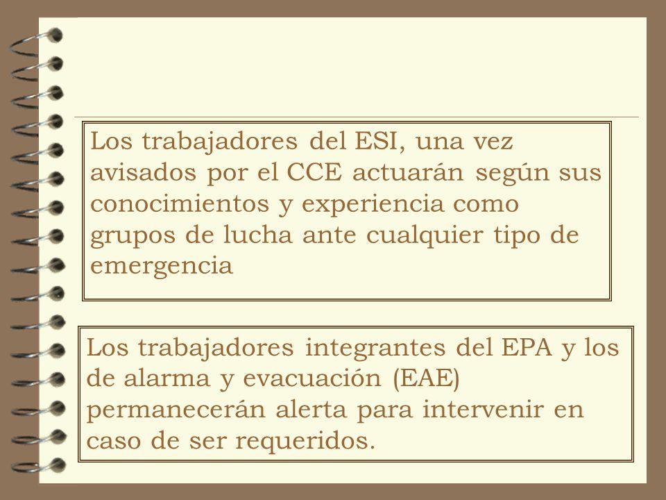 Los trabajadores del ESI, una vez avisados por el CCE actuarán según sus conocimientos y experiencia como grupos de lucha ante cualquier tipo de emergencia