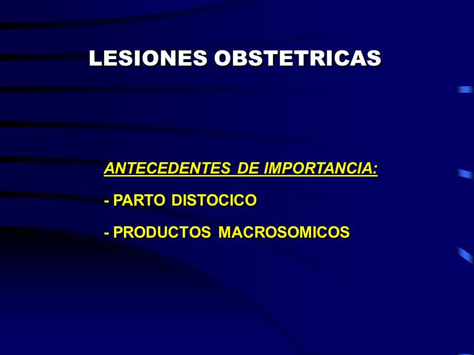 LESIONES OBSTETRICAS ANTECEDENTES DE IMPORTANCIA: - PARTO DISTOCICO