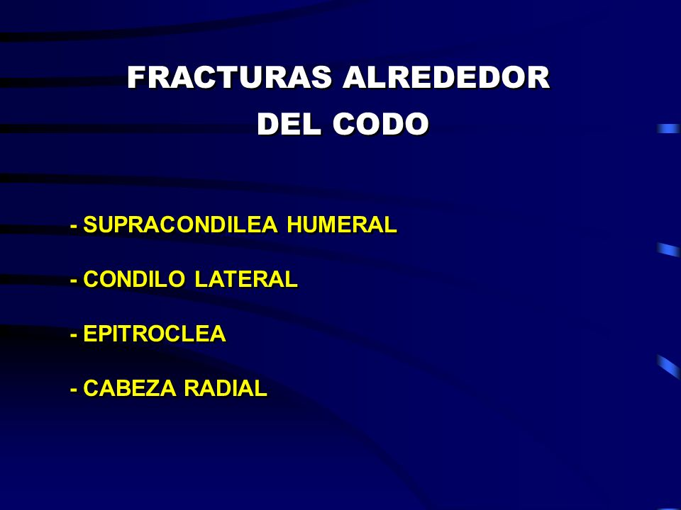FRACTURAS ALREDEDOR DEL CODO - SUPRACONDILEA HUMERAL - CONDILO LATERAL