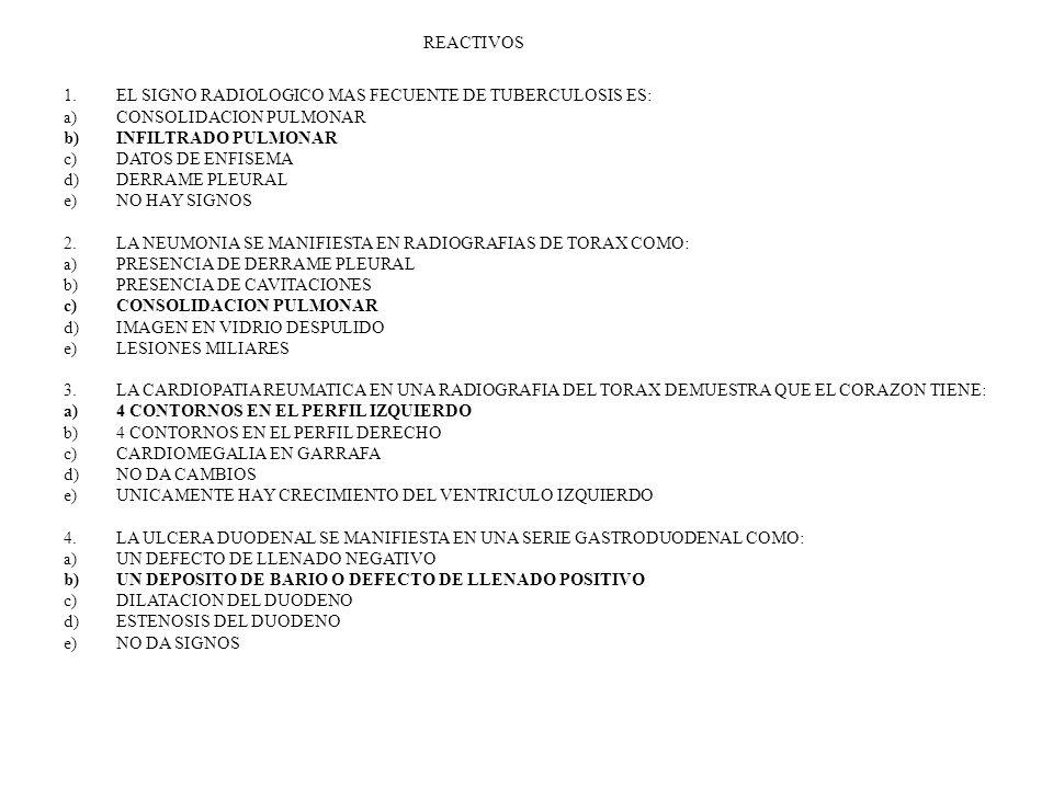 REACTIVOS EL SIGNO RADIOLOGICO MAS FECUENTE DE TUBERCULOSIS ES: CONSOLIDACION PULMONAR. INFILTRADO PULMONAR.