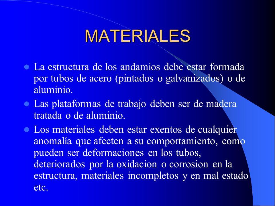MATERIALESLa estructura de los andamios debe estar formada por tubos de acero (pintados o galvanizados) o de aluminio.