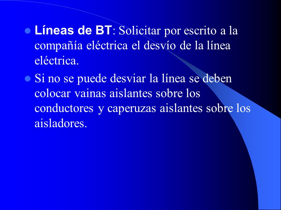 Líneas de BT: Solicitar por escrito a la compañía eléctrica el desvío de la línea eléctrica.
