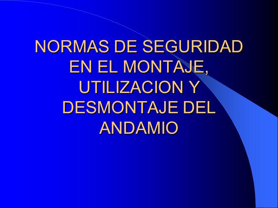 NORMAS DE SEGURIDAD EN EL MONTAJE, UTILIZACION Y DESMONTAJE DEL ANDAMIO