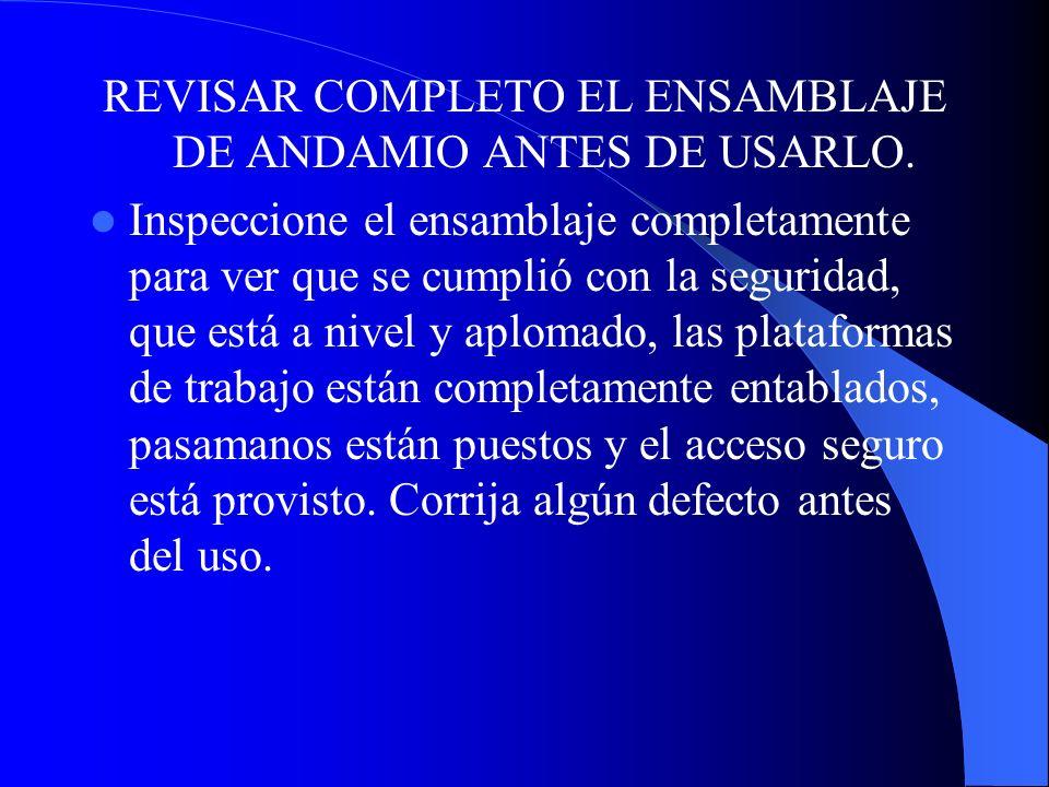 REVISAR COMPLETO EL ENSAMBLAJE DE ANDAMIO ANTES DE USARLO.