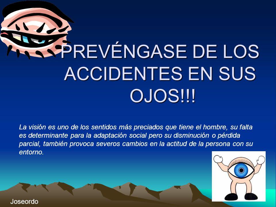 PREVÉNGASE DE LOS ACCIDENTES EN SUS OJOS!!!