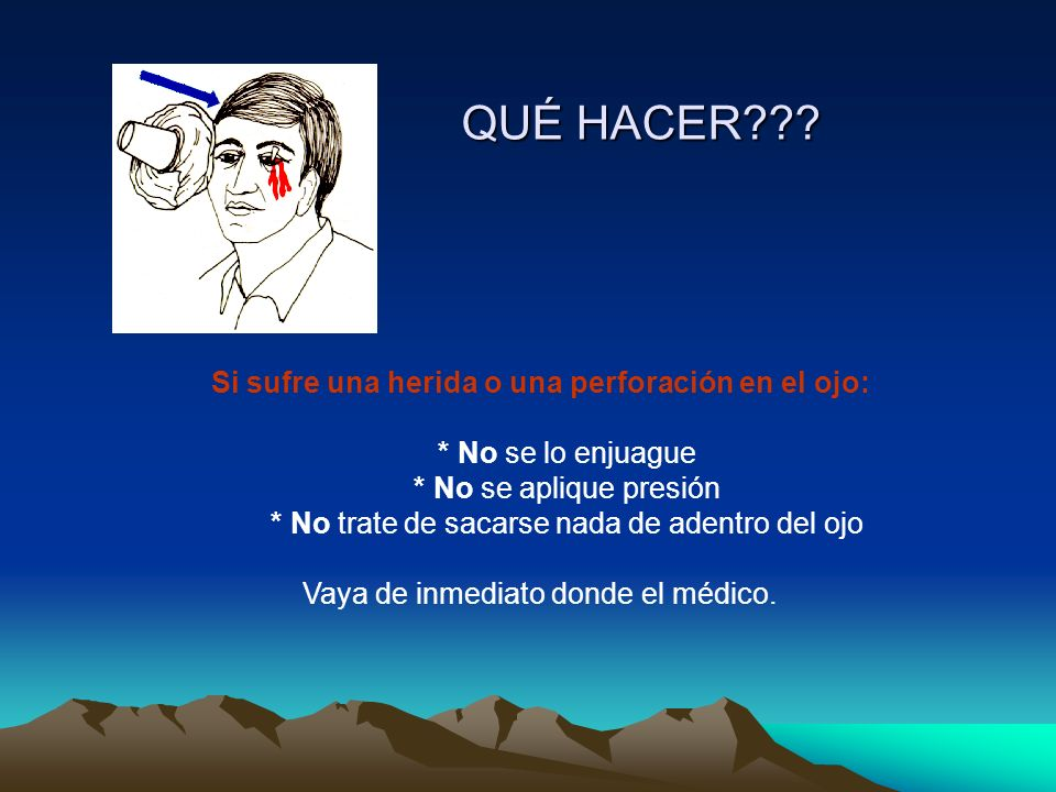 QUÉ HACER Si sufre una herida o una perforación en el ojo: