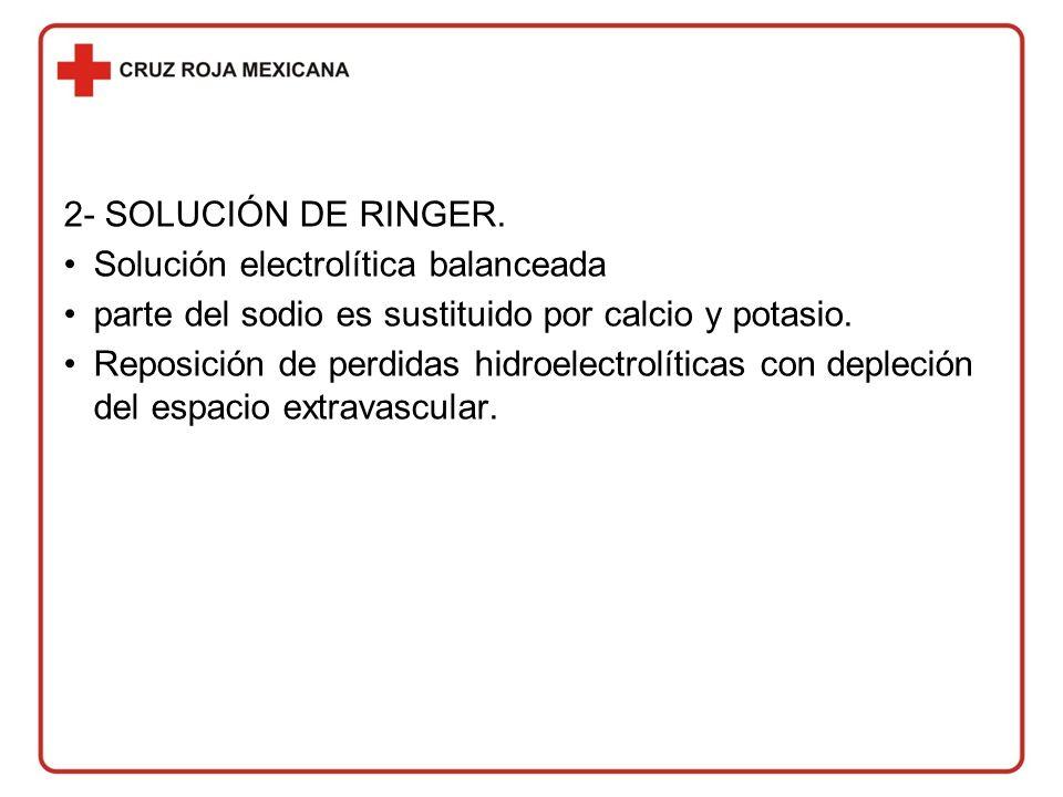 2- SOLUCIÓN DE RINGER. Solución electrolítica balanceada. parte del sodio es sustituido por calcio y potasio.