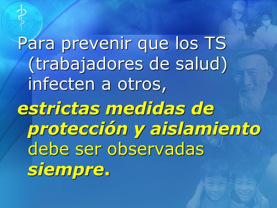 Para prevenir que los TS (trabajadores de salud) infecten a otros,