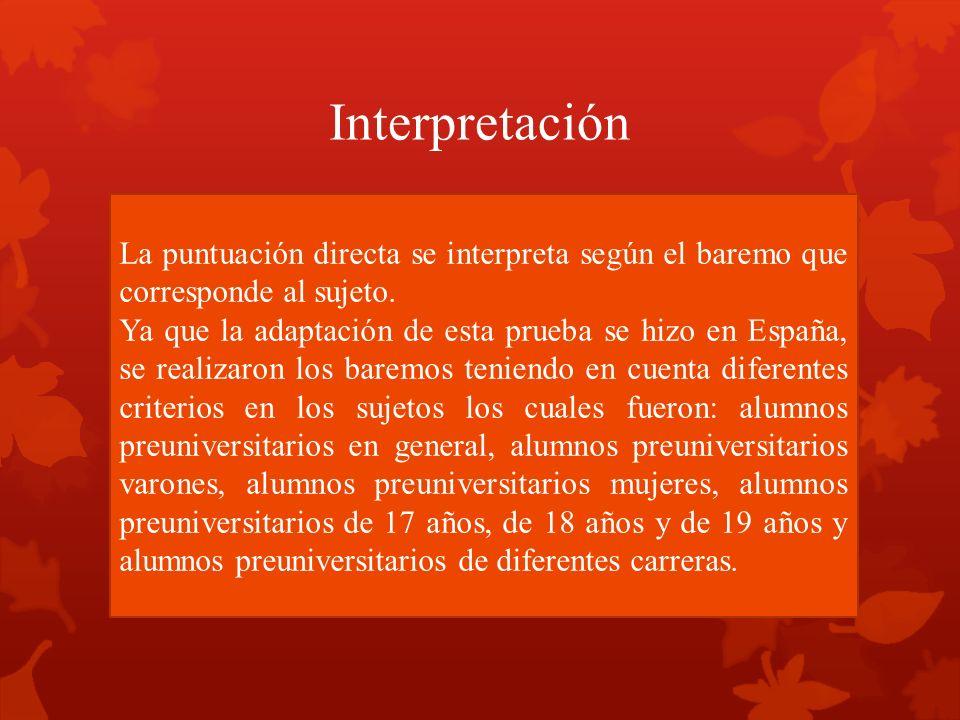 Interpretación La puntuación directa se interpreta según el baremo que corresponde al sujeto.