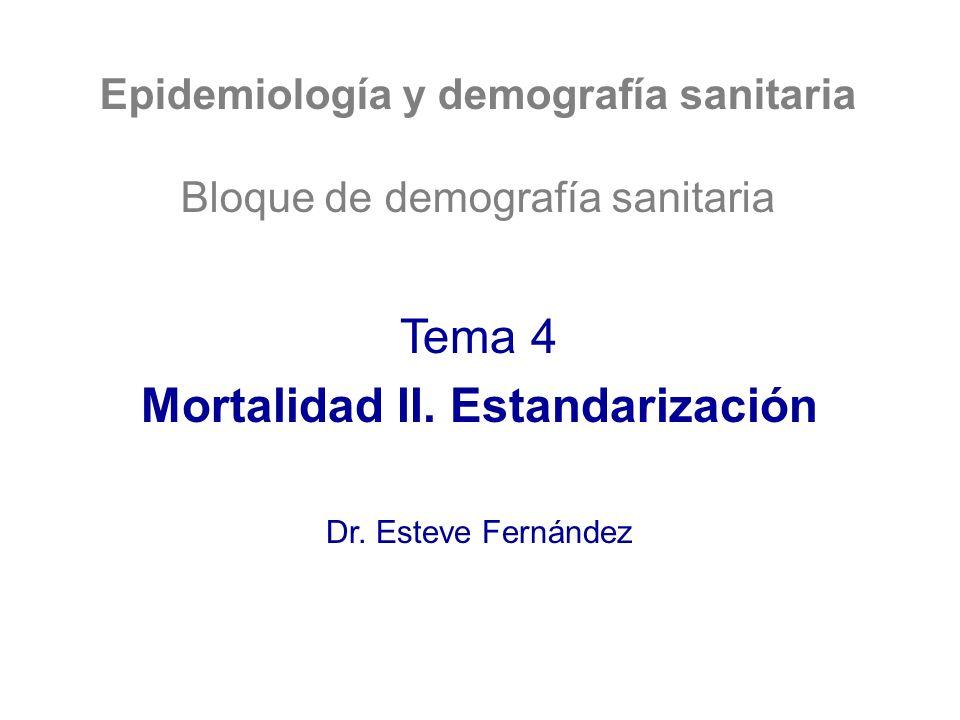 Epidemiología y demografía sanitaria Mortalidad II. Estandarización