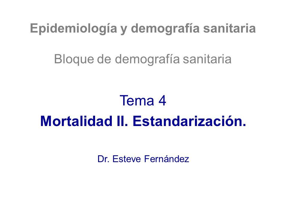 Epidemiología y demografía sanitaria Mortalidad II. Estandarización.