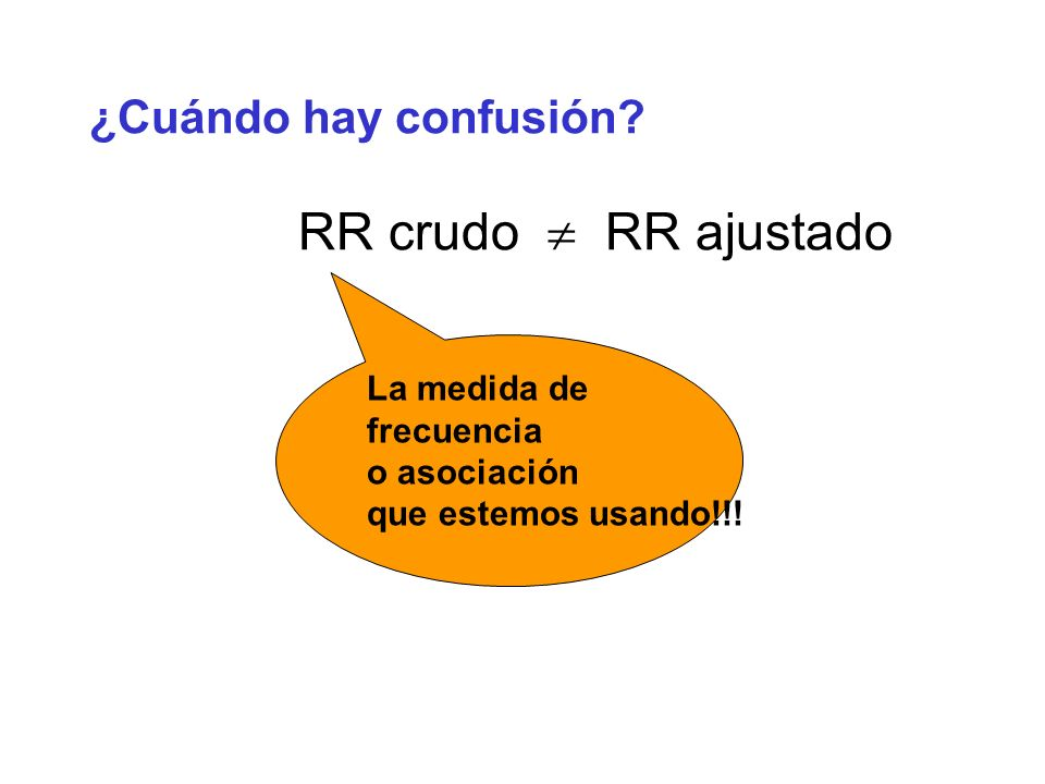 ¿Cuándo hay confusión RR crudo  RR ajustado La medida de frecuencia