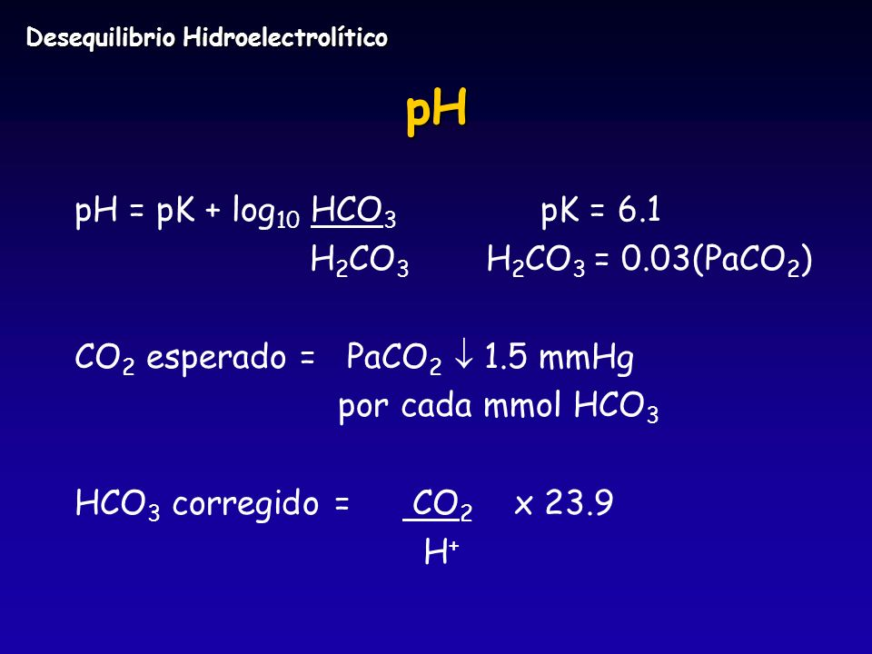 pH pH = pK + log10 HCO3 pK = 6.1 H2CO3 H2CO3 = 0.03(PaCO2)