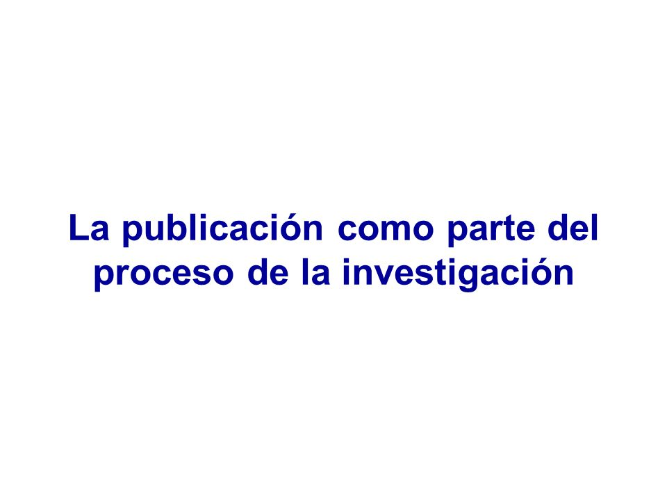 La publicación como parte del proceso de la investigación