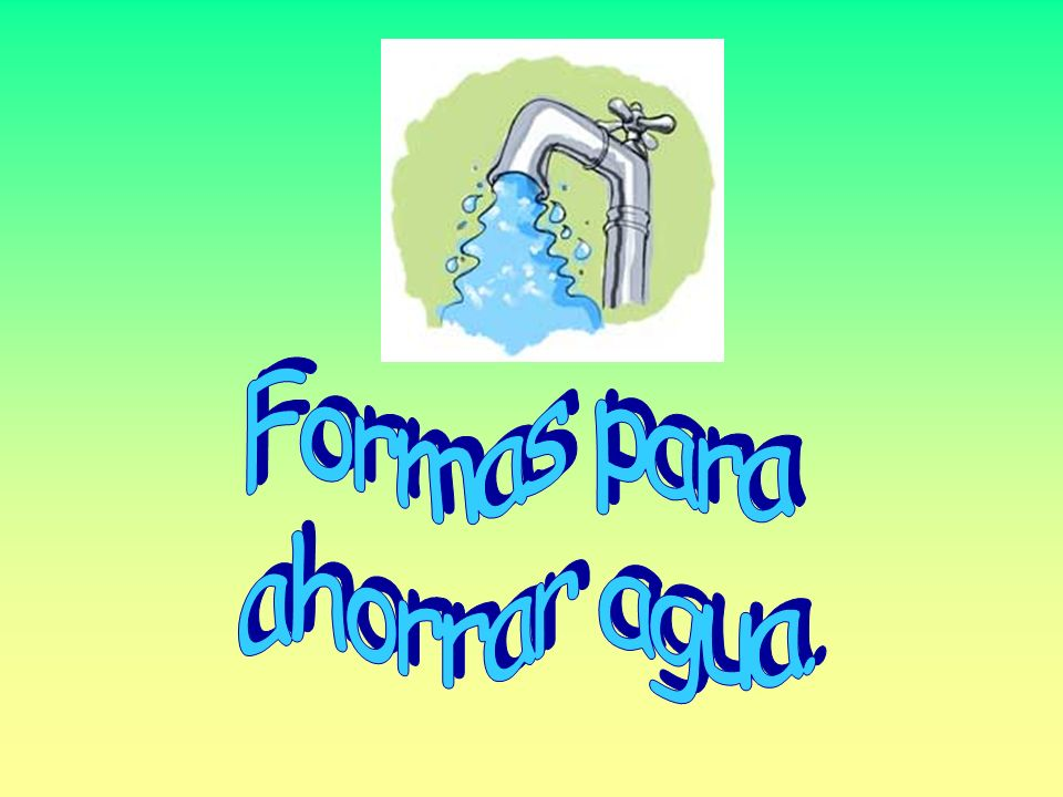 Formas para ahorrar agua ppt video online descargar for Maneras para ahorrar agua