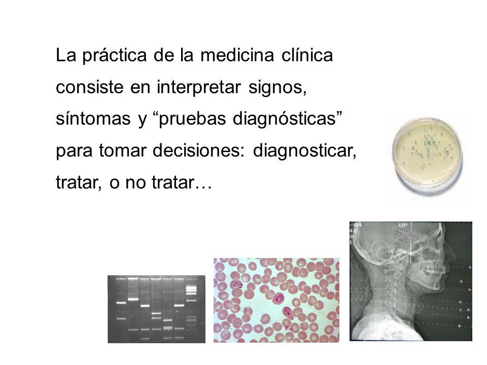 La práctica de la medicina clínica consiste en interpretar signos, síntomas y pruebas diagnósticas para tomar decisiones: diagnosticar, tratar, o no tratar…