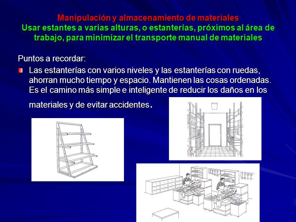 Manipulación y almacenamiento de materiales Usar estantes a varias alturas, o estanterías, próximos al área de trabajo, para minimizar el transporte manual de materiales