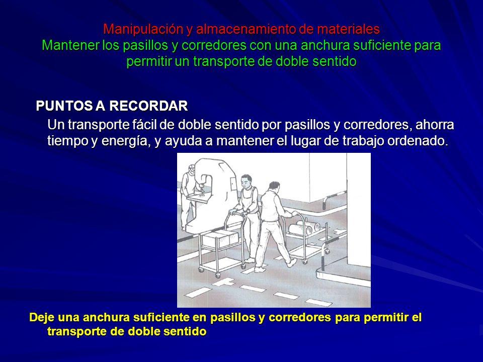 Manipulación y almacenamiento de materiales Mantener los pasillos y corredores con una anchura suficiente para permitir un transporte de doble sentido