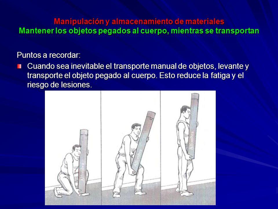 Manipulación y almacenamiento de materiales Mantener los objetos pegados al cuerpo, mientras se transportan