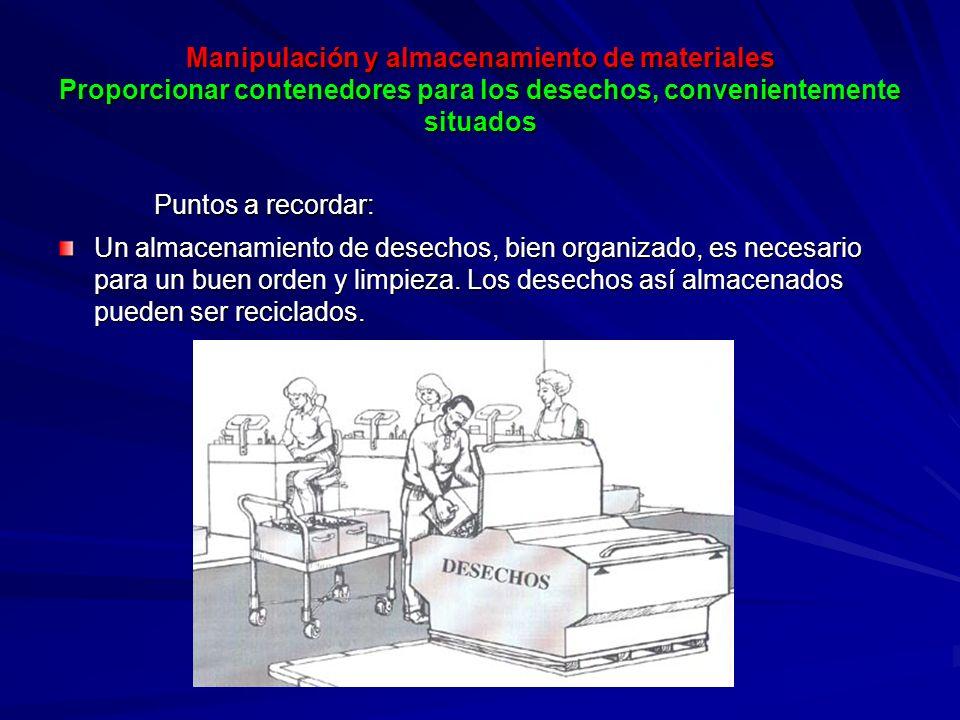 Manipulación y almacenamiento de materiales Proporcionar contenedores para los desechos, convenientemente situados