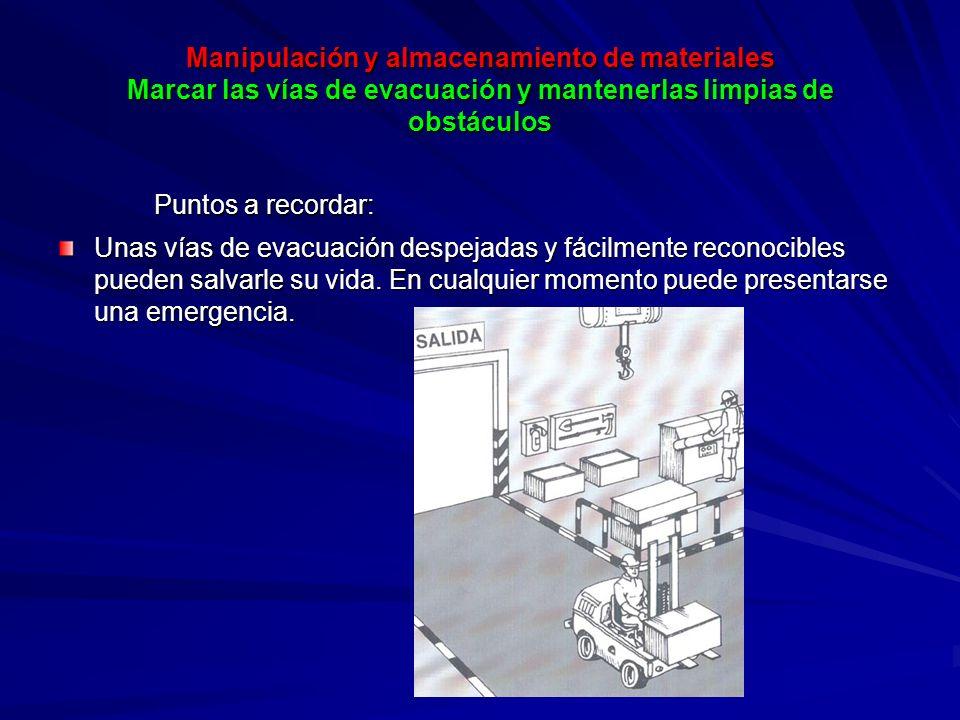 Manipulación y almacenamiento de materiales Marcar las vías de evacuación y mantenerlas limpias de obstáculos