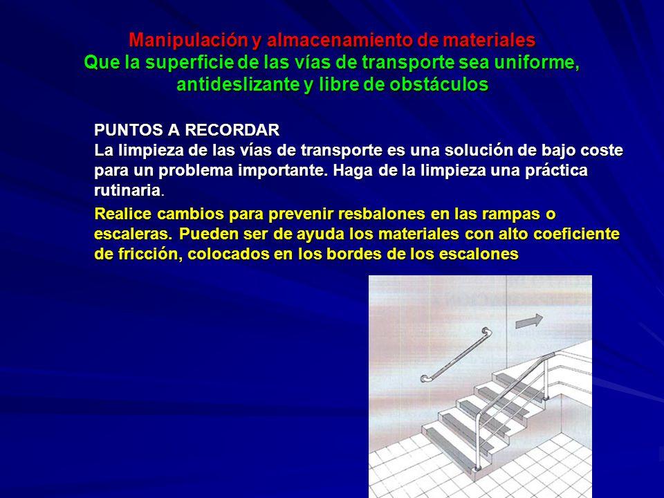 Manipulación y almacenamiento de materiales Que la superficie de las vías de transporte sea uniforme, antideslizante y libre de obstáculos