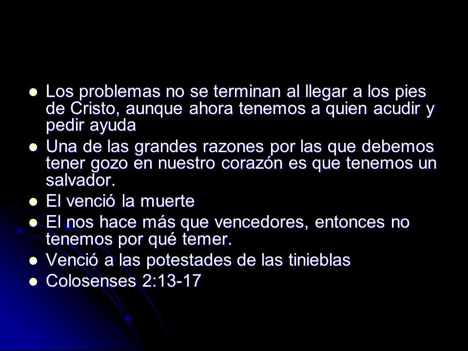 Los problemas no se terminan al llegar a los pies de Cristo, aunque ahora tenemos a quien acudir y pedir ayuda