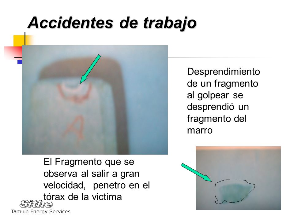 Accidentes de trabajo Desprendimiento de un fragmento al golpear se desprendió un fragmento del marro.