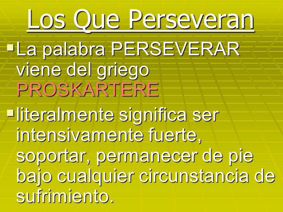 Los Que Perseveran La palabra PERSEVERAR viene del griego PROSKARTERE