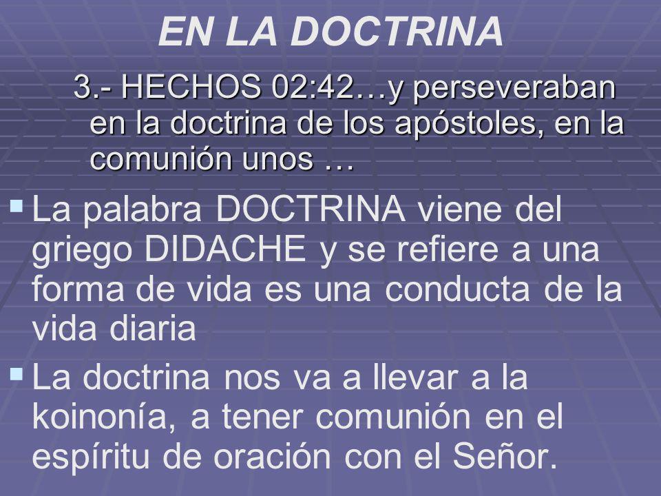 EN LA DOCTRINA 3.- HECHOS 02:42…y perseveraban en la doctrina de los apóstoles, en la comunión unos …