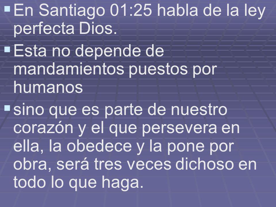En Santiago 01:25 habla de la ley perfecta Dios.