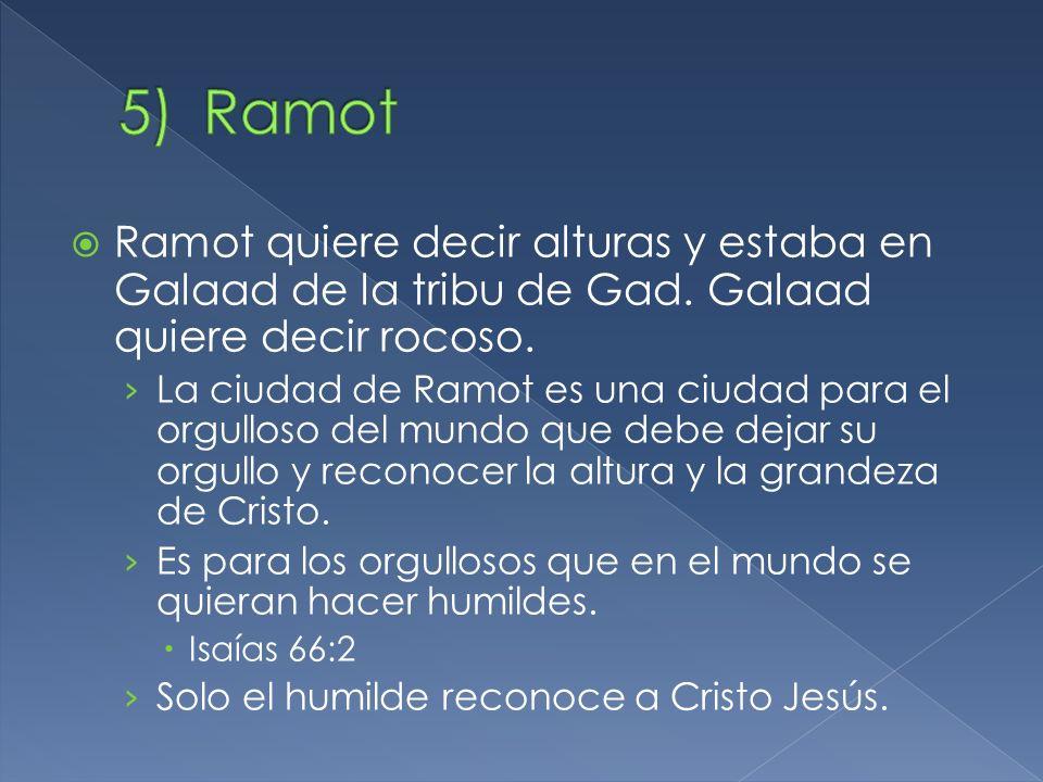 Ramot Ramot quiere decir alturas y estaba en Galaad de la tribu de Gad. Galaad quiere decir rocoso.