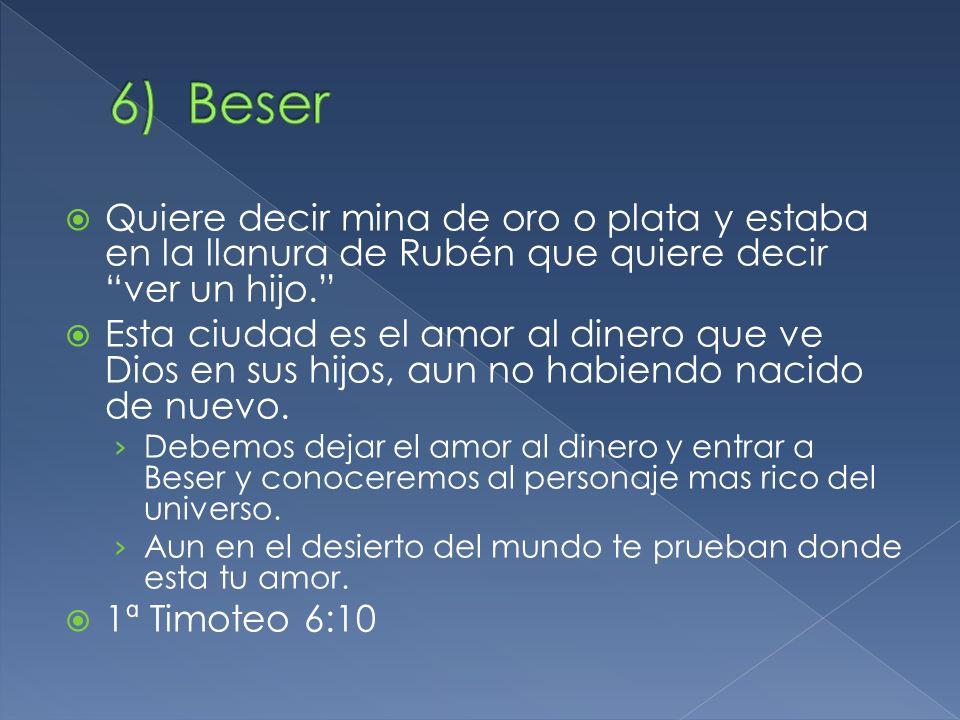 Beser Quiere decir mina de oro o plata y estaba en la llanura de Rubén que quiere decir ver un hijo.