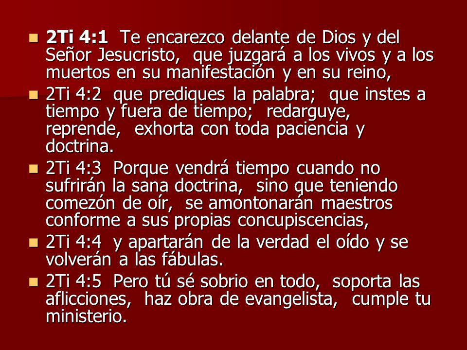 2Ti 4:1 Te encarezco delante de Dios y del Señor Jesucristo, que juzgará a los vivos y a los muertos en su manifestación y en su reino,