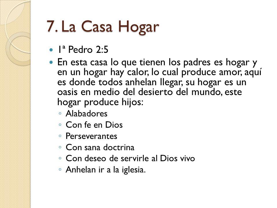 7. La Casa Hogar1ª Pedro 2:5.