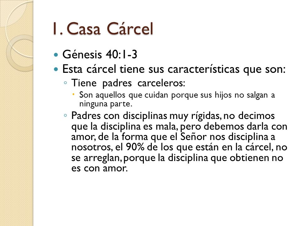 1. Casa Cárcel Génesis 40:1-3. Esta cárcel tiene sus características que son: Tiene padres carceleros: