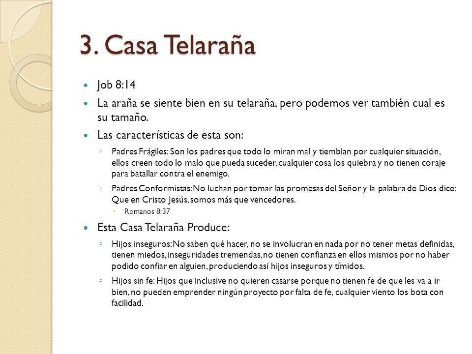 3. Casa Telaraña Job 8:14. La araña se siente bien en su telaraña, pero podemos ver también cual es su tamaño.