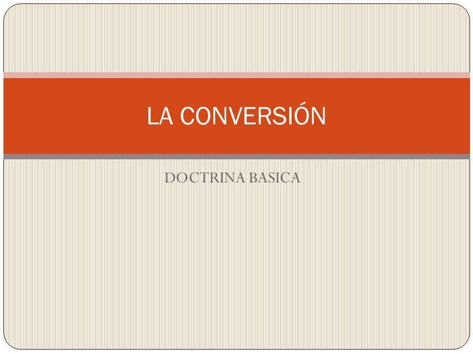 LA CONVERSIÓN DOCTRINA BASICA