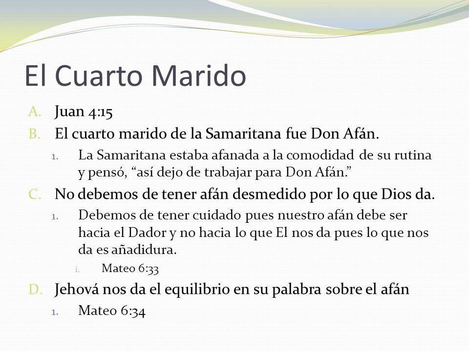 El Cuarto Marido Juan 4:15. El cuarto marido de la Samaritana fue Don Afán.