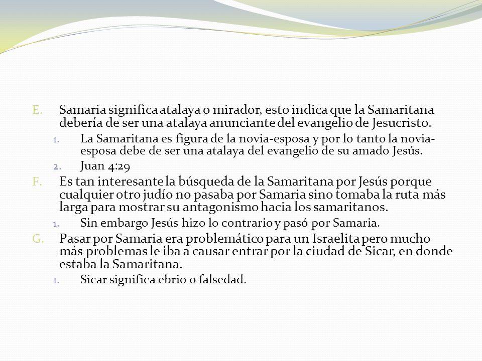 Samaria significa atalaya o mirador, esto indica que la Samaritana debería de ser una atalaya anunciante del evangelio de Jesucristo.