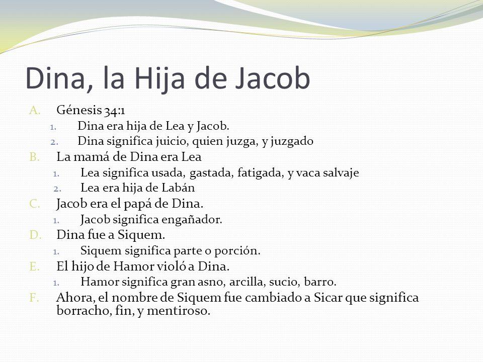Dina, la Hija de Jacob Génesis 34:1 La mamá de Dina era Lea