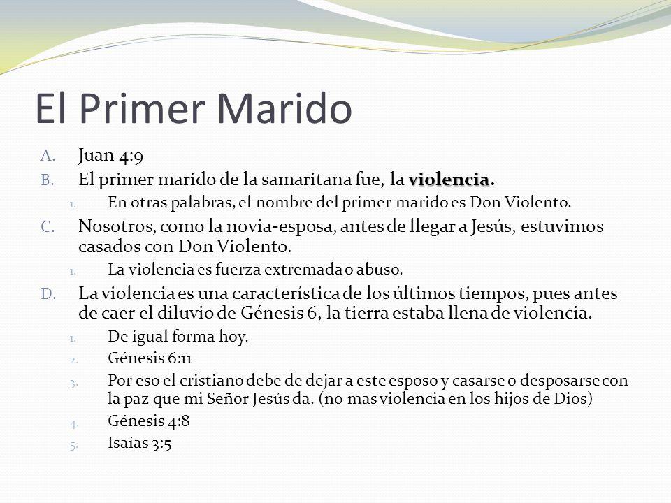 El Primer Marido Juan 4:9. El primer marido de la samaritana fue, la violencia. En otras palabras, el nombre del primer marido es Don Violento.